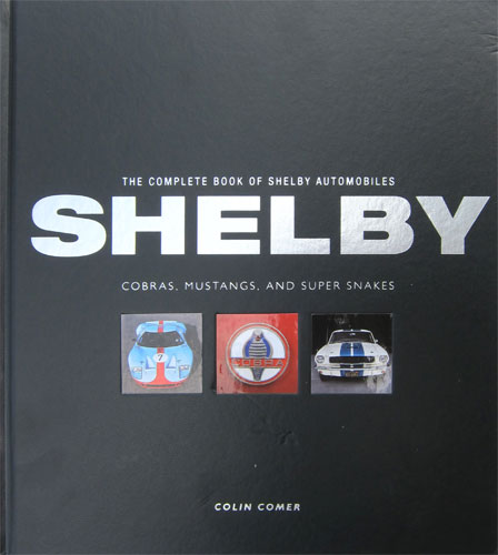 THE COMPLETE BOOK OF SHELBY AUTOMOBILES: COBRAS, MUSTANGS, AND SUPER SNAKES