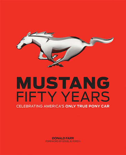 MUSTANG: FIFTY YEARS - CELEBRATING AMERICA'S ONLY TRUE PONY CAR HARDCOVER BOOK